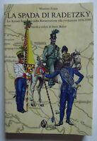 La spada di Radetzky. Le armate imperiali dalla Restaurazione alla Rivoluzione..