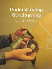 Understanding Woodturning, Phillips  Basics plus 15 projects Great for Beginer