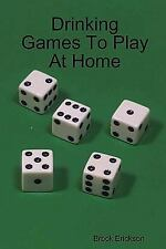 Drinking Games to Play at Home by Brock Erickson (2007, Paperback)