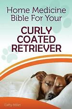 Home Medicine Bible for Your Curly Coated Retriever : The Alternative Health.