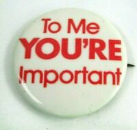 1960s Vintage Pin Button Pinback To Me You're Important