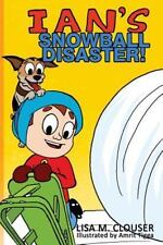 Ian's Snowball Disaster! by Lisa M Clouser (2016, Paperback)