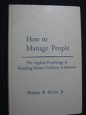 How to manage people: The applied psychology of handling human problems in bus..