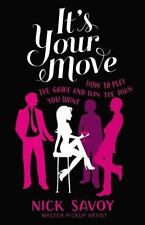 It's Your Move: How to Play the Game and Win the Man You Want by Savoy, Nick in