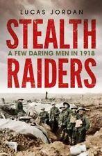 STEALTH RAIDERS A FEW DARING MEN IN 1918 by LUCAS JORDAN (PAPERBACK, 2017) NEW