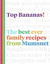 Top Bananas!: The Best Ever Family Recipes from Mumsnet Brand New Book