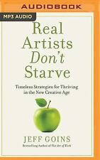 Real Artists Don't Starve : Timeless Strategies for Thriving in the New...