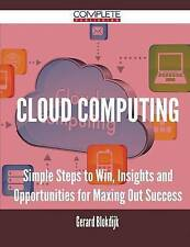 Cloud Computing - Simple Steps to Win, Insights and Opportunities for Maxing Out