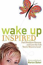 Wake up Inspired : Fuel Healthier Success and Love the Life You're Meant to Lead