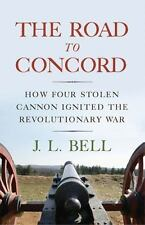 The Road to Concord: How Four Stolen Cannon Ignited the Revolutionary War: By...