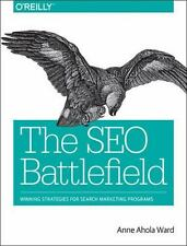 The SEO Battlefield : Winning Strategies for Search Marketing Programs by...
