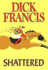 Shattered by Dick Francis (2000, Hardcover)