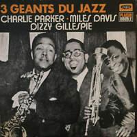 Charlie Parker - Miles Davis - Dizzy Gillespie - 3 Géants Du Jazz (2 X LP)