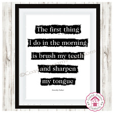 """""""la primera cosa que hago en la mañana es cepillarme los dientes.."""" Dorothy Parker cita"""