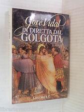 IN DIRETTA DAL GOLGOTA Gore Vidal Longanesi La Gaja Scienza 1992 romanzo libro