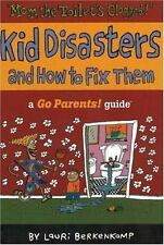 """ A Go Parents!"" Guide Kid Disasters and How to Fix Them by Lauri Berkenkamp"