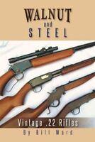 Walnut and Steel : Vintage .22 Rifles, Paperback by Ward, Bill, Brand New, Fr...