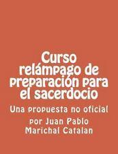 Curso Relampago de Preparacion para el Sacerdocio : Una Propuesta No Oficial...