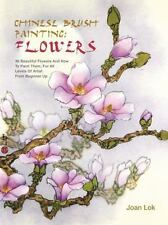 Chinese Brush Painting: Flowers: 36 Beautiful Flowers and How to Paint Them, Lok
