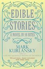 Edible Stories: A Novel about Food in Sixteen Courses, Mark Kurlansky, Used; Acc