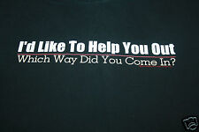 Funny T Shirt I'd Like To Help You Out Which Way Did You Come In T Shirt Large