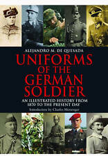 Uniforms of the German Soldier: An Illustrated History from 1870 to the Present Day by Alejandro M. de Quesada (Hardback, 2013)