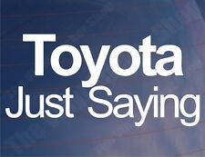 TOYOTA JUST SAYING Funny Novelty Car/Window/Bumper Vinyl Sticker/Decal