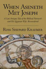 When Aseneth Met Joseph: A Late Antique Tale of the Biblical Patriarch and His