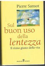 SUL BUON USO DELLA LENTEZZA - IL RITMO GIUSTO DELLA VITA - PIERRE SANSOT - 1999