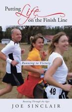 Putting Life on the Finish Line: Running to Victory (Paperback or Softback)