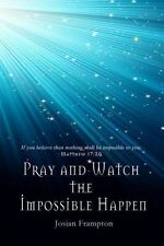 Pray and Watch the Impossible Happen, , Frampton, Josian, Very Good, 2014-01-14,