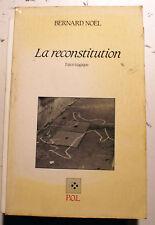 POESIE/BERNARD NOEL/LA RECONSTITUTION/FARCE TRAGIQUE/ED P.O.L/1988/EO