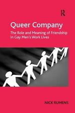 Queer Company : The Role and Meaning of Friendship in Gay Men's Work Lives by...