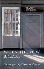 When the Vow Breaks: Contemplating Christian Divorce, New, Graeme Davidson Book