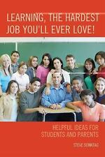 Learning, the Hardest Job You'll Ever Love!: Helpful Ideas for Students and P...