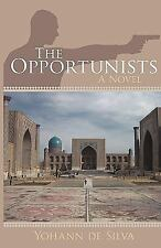 The Opportunists : A Novel by Yohann De Silva (2009, Paperback)