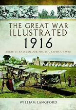 The Great War Illustrated 1916: Archive and Colour Photographs of WWI New Hardco