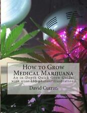 How to Grow Medical Marijuana: An In-Depth Quick Grow Guide: With Over 155 Ph...