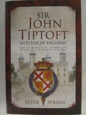 Sir John Tiptoft - 'Butcher of England' by Peter Spring (2018, Hardcover)
