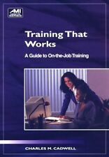 Training That Works: A Guide to On-The-Job Training (Ami How-To) by Charles M. C