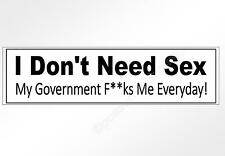 funny political car bumper sticker. Don't need sex  Govt f**ks me everyday 200mm