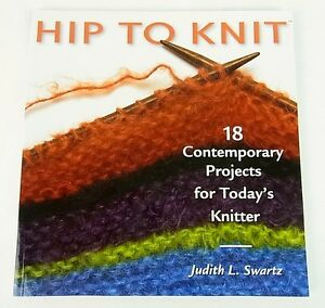 KNITTING PATTERN BOOK - Hip To Knit - 18 Contemporary Projects - J Swartz