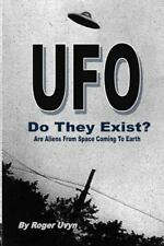 UFO Do They Exist? : Are Aliens from Space Coming to Earth? by Roger Uvyn...