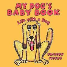My Dog's Baby Book : Life with a Dog by Sharon McCoy (2009, Paperback)