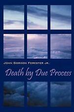 Death by Due Process John Gordon Forester, Jr. Paperback