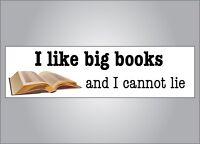 Funny book bumper sticker- I like big books and I cannot lie - parody humor dad