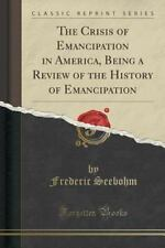 The Crisis of Emancipation in America, Being a Review of the History of...