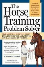 Horse Training Problem Solver: Your Questions Answered about Gaits, Ground Work