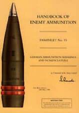 Handbook of Enemy Ammunition: No. 15: German Ammunition Markings and...