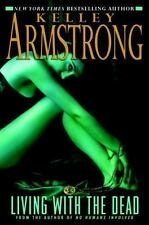 Women of the Otherworld Ser.: Living with the Dead by Kelley Armstrong (2008,...